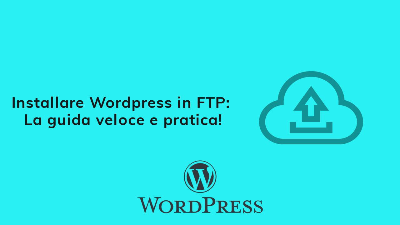 Installare WordPress in FTP: La guida veloce e pratica!