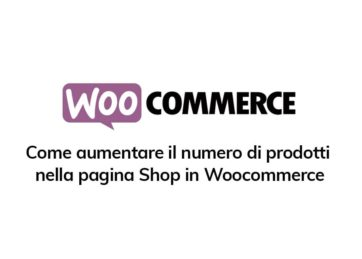 Come aumentare il numero di prodotti nella pagina Shop in Woocommerce