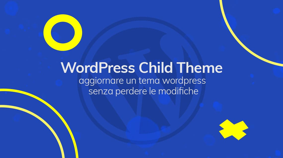 WordPress Child Theme: aggiornare un tema wordpress senza perdere le modifiche