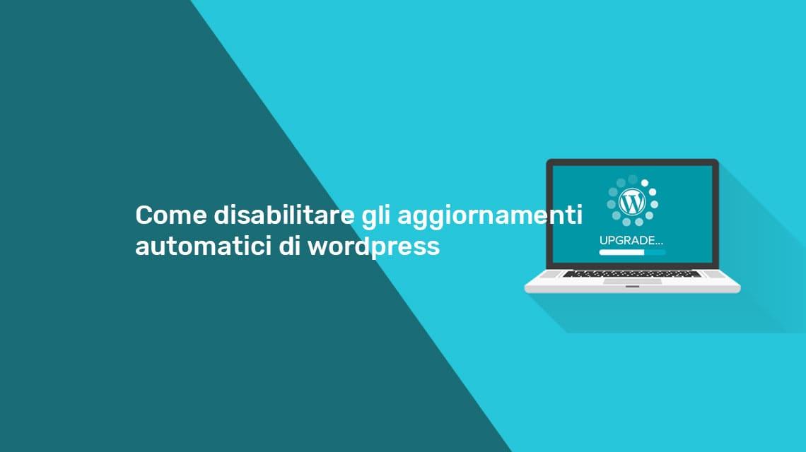 Disabilitare gli aggiornamenti automatici di wordpress in 3 modi