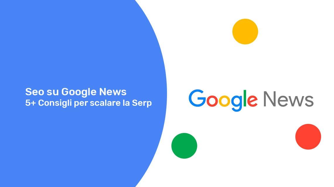 Seo su Google News: 5+ Consigli per scalare la Serp