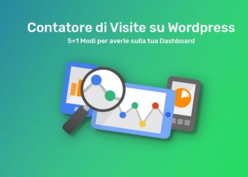Contatore di Visite su WordPress: 5+1 Modi per averlo sulla tua Dashboard