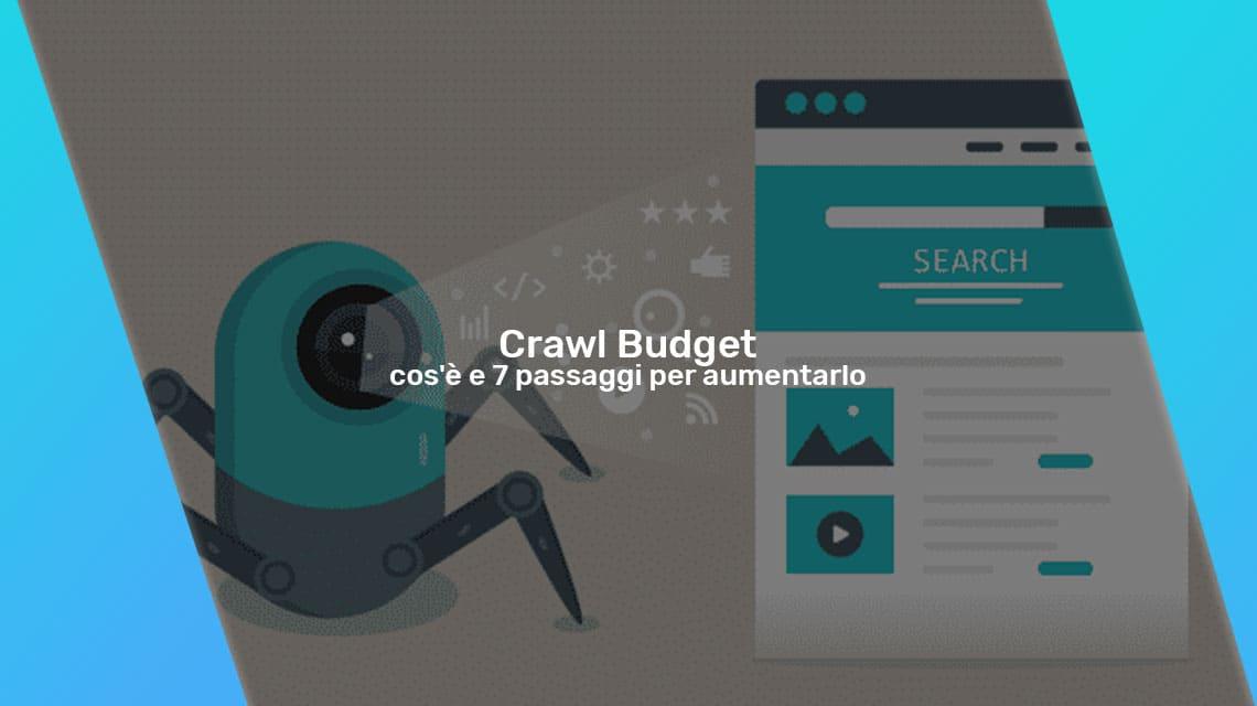 Crawl Budget: cos'è e 7 passaggi per aumentarlo