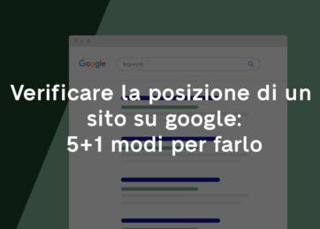 Verificare la posizione di un sito su google: 5+1 modi per farlo